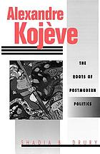 Alexandre Kojève : the roots of postmodern politics