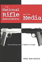 The National Rifle Association and the media : the motivating force of negative coverage