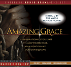 Amazing grace : the inspirational stories of William Wilberforce, John Newton and Olaudah EquianoGrace victorious : the story of William WilberforceGrace unshackled : the Olaudah Equiano storyGrace abounding : the story of John Newton