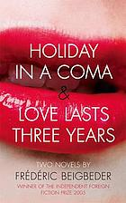 Holiday in a coma ; and, Love lasts three years : two novels