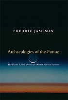 Archaeologies of the future : the desire called utopia and other science fictions