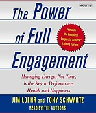 The power of full engagement : [managing energy, not time, is the key to high performance and personal renewal]