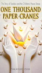 One thousand paper cranes : the story of Sadako and the Children's peace statue