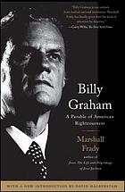 Billy Graham : a parable of American righteousness