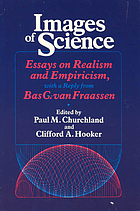 Images of science : essays on realism and empiricism, with a reply from Bas C. van Fraassen