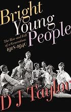 Bright young people : the rise and fall of a generation, 1918-1940