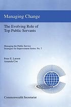 Managing change : the evolving role of top public servants