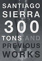 Santiago Sierra : 300 tons and previous works