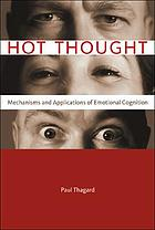 Hot thought : mechanisms and applications of emotional cognition