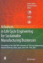 Advances in life cycle engineering for sustainable manufacturing businesses : proceedings of the 14th CIRP Conference on Life Cycle Engineering, Waseda University, Tokyo, Japan, June 11th-13th, 2007