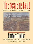 Theresienstadt : Hitler's gift to the Jews