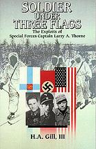 Soldier under three flags : exploits of Special Forces' Captain Larry A. Thorne