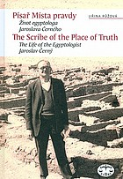 The scribe in the Place of Truth : the biography of Egyptologist Jaroslav Cerny