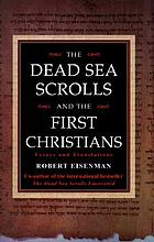 The Dead Sea Scrolls and the first Christians : essays and translations