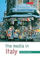 The media in Italy : press, cinema and broadcasting from unification to digital