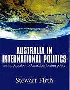 Australia in international politics : an introduction to Australian foreign policy