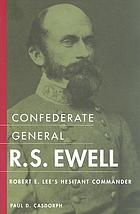 Confederate general R.S. Ewell : Robert E. Lee's hesitant commander