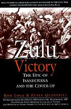 Zulu victory : the epic of Isandlwana and the cover-up