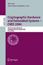Cryptographic hardware and embedded systems--CHES 2004 : 6th international workshop, Cambridge, MA, USA, August 11-13, 2004 : proceedings
