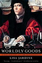 Worldly goods : a new history of the Renaissance