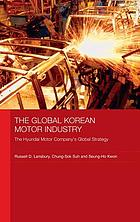 The global Korean motor industry : the Hyundai Motor Company's global strategy