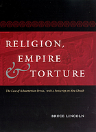 Religion, empire, and torture : the case of Achaemenian Persia, with a postscript on Abu Ghraib