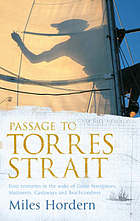 Passage to Torres Strait : four centuries in the wake of great navigators, mutineers, castaways and beachcombers