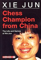 Chess champion from China : the life and games of Xie Jun