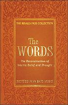 The Words : the reconstruction of Islamic belief and thought