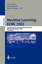 Machine learning : ECML 2002 : 13th European Conference on Machine Learning, Helsinki, Finland, August 19-23, 2002 : proceedings