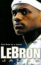 LeBron James : the rise of a star