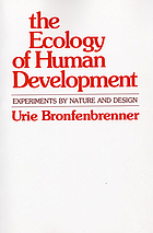 The ecology of human development : experiments by nature and design The ecology of human development : experiments by nature and design