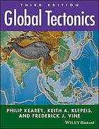 Global tectonics Global tectonics / the late Philip Kearey, Keith A. Klepeis, Frederick J. Vine