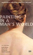 Painting in a man's world : four stories about Berthe Morisot, Mary Cassatt, Eva Gonzalès, Marie Bracqueond