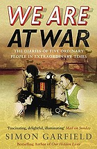 We are at war : the diaries of five ordinary people in extraordinary times
