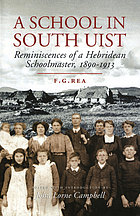 A school in South Uist; reminiscences of a Hebridean schoolmaster, 1890-1913