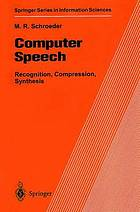 Computer speech : recognition, compression, synthesis : with introductions to hearing and signal analysis and a glossary of speech and computer terms