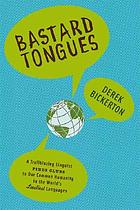Bastard tongues : a trailblazing linguist finds clues to our common humanity in the world's lowliest languages