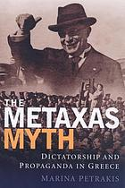 The Metaxas myth : dictatorship and propaganda in Greece