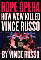 Rope opera : how WCW killed Vince Russo