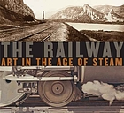 The railway : art in the age of steam