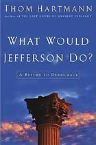 What would Jefferson do? : a return to democracy