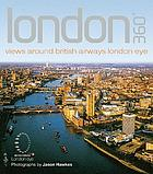 London 360 [degrees] : views inspired by British Airways London Eye