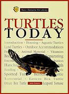 Turtles today : a complete and up-to-date guide