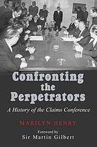 Confronting the perpetrators : a history of the Claims Conference