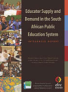 Educator supply and demand in the South African public education system : integrated report
