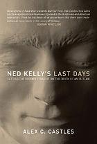 Ned Kelly's last days : setting the record straight on the death of an outlaw
