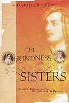 The kindness of sisters : Annabella Milbanke and the destruction of the Byrons