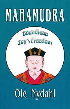 Mahamudra : boundless joy and freedom : a commentary on the wishing prayer for the attainment of the ultimate Mahamudra given by his Holiness Rangjung Dorje (the third Karmapa, 1284-1339)