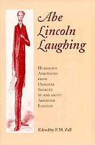 Abe Lincoln laughing : humorous anecdotes from original sources by and about Abraham Lincoln